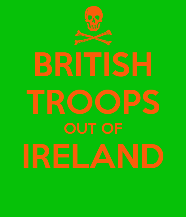 BRITISH TROOPS OUT OF IRELAND