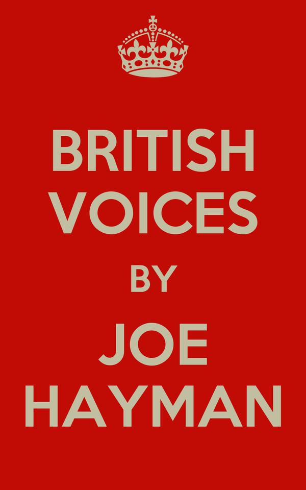 BRITISH VOICES BY JOE HAYMAN