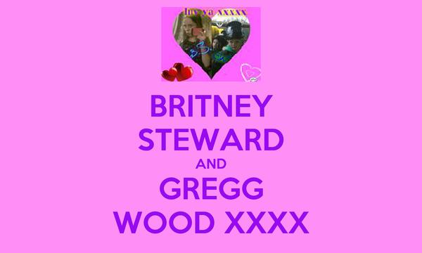 BRITNEY STEWARD AND GREGG WOOD XXXX