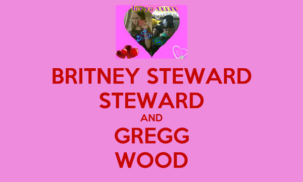 BRITNEY STEWARD STEWARD AND GREGG WOOD