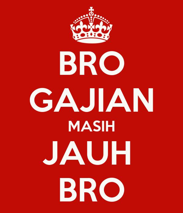 BRO GAJIAN MASIH JAUH  BRO
