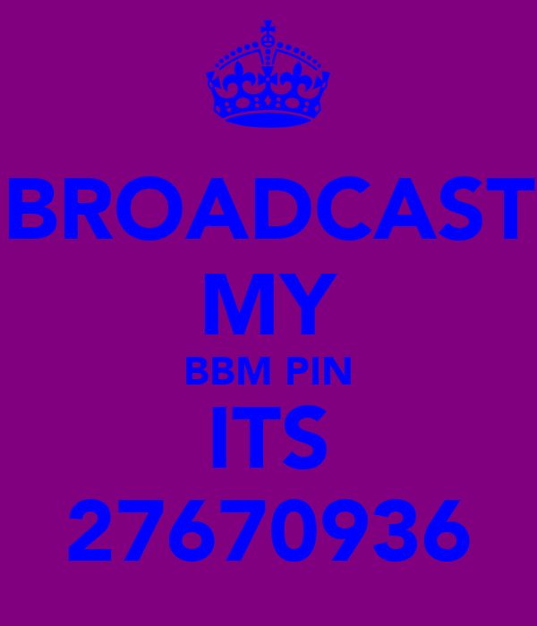 BROADCAST MY BBM PIN ITS 27670936