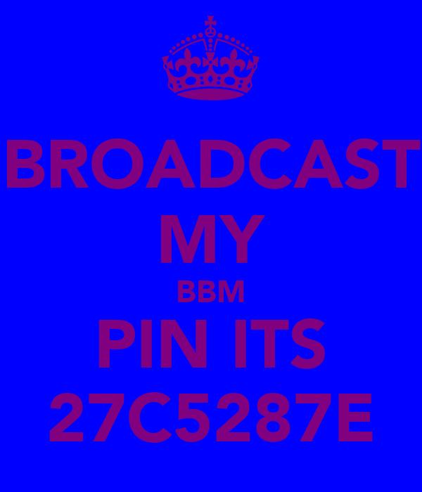 BROADCAST MY BBM PIN ITS 27C5287E