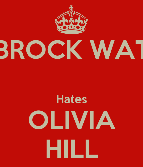 BROCK WAT  Hates OLIVIA HILL