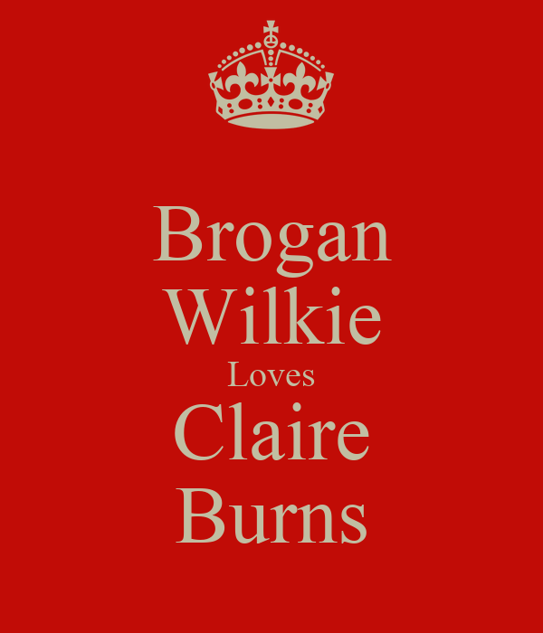 Brogan Wilkie Loves Claire Burns