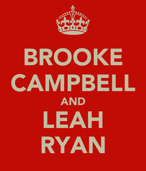 BROOKE CAMPBELL AND LEAH RYAN