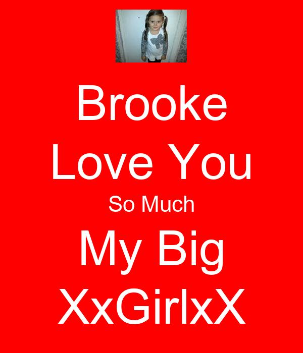 Brooke Love You So Much My Big XxGirlxX