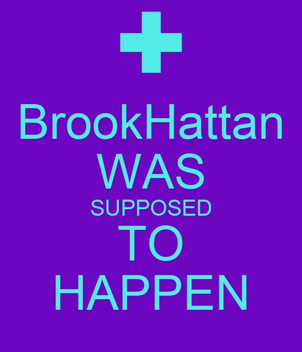 BrookHattan WAS SUPPOSED TO HAPPEN