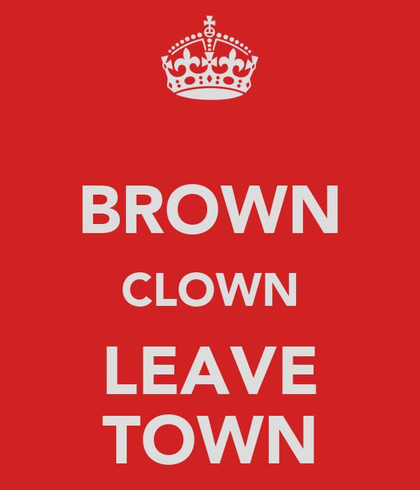 BROWN CLOWN LEAVE TOWN