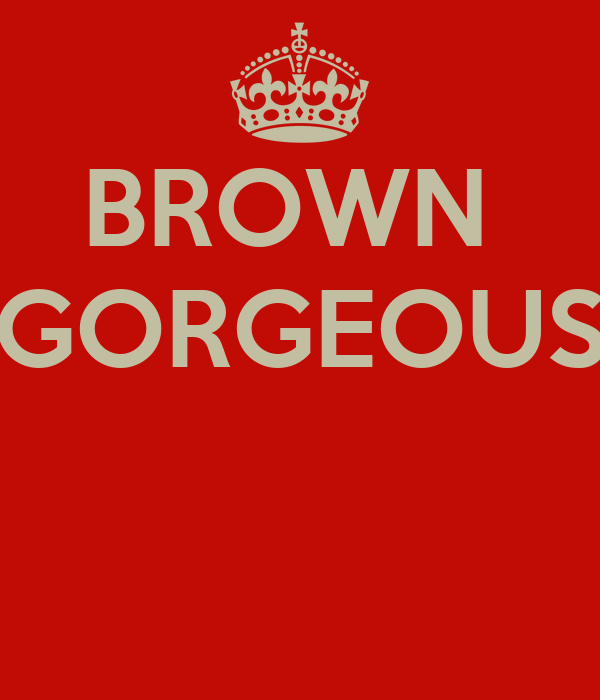 BROWN  GORGEOUS