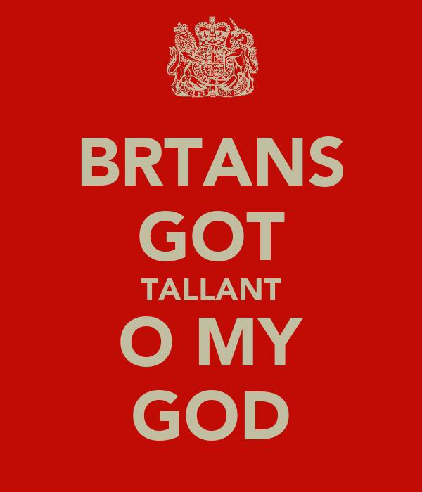 BRTANS GOT TALLANT O MY GOD