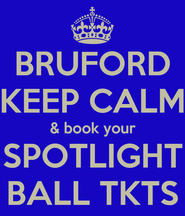 BRUFORD KEEP CALM & book your SPOTLIGHT BALL TKTS