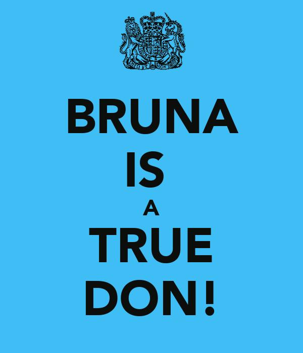 BRUNA IS  A TRUE DON!