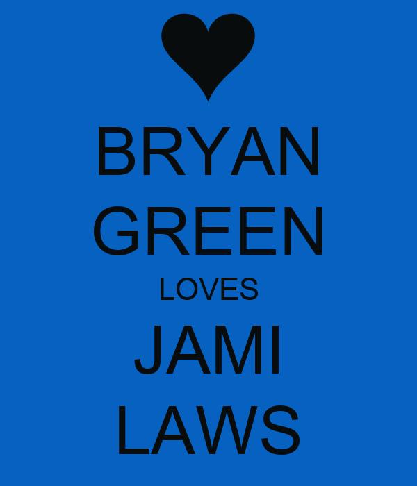 BRYAN GREEN LOVES JAMI LAWS