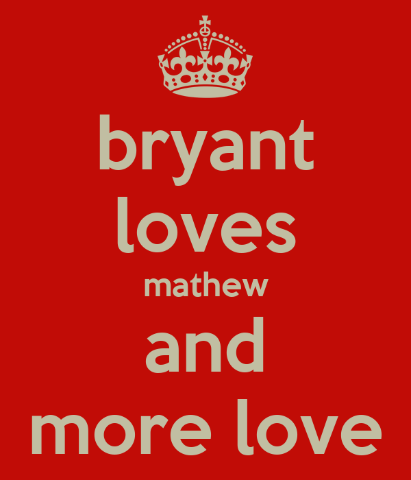 bryant loves mathew and more love