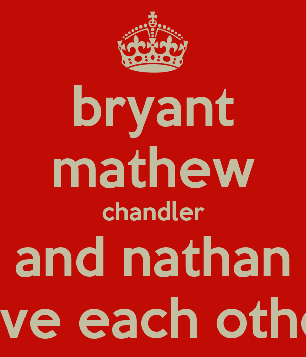 bryant mathew chandler and nathan love each other