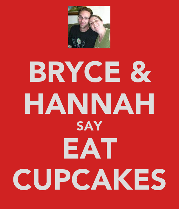 BRYCE & HANNAH SAY EAT CUPCAKES