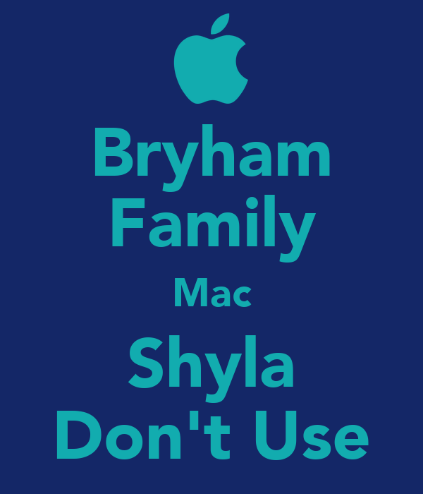 Bryham Family Mac Shyla Don't Use