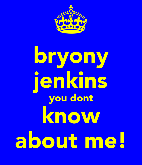 bryony jenkins you dont know about me!