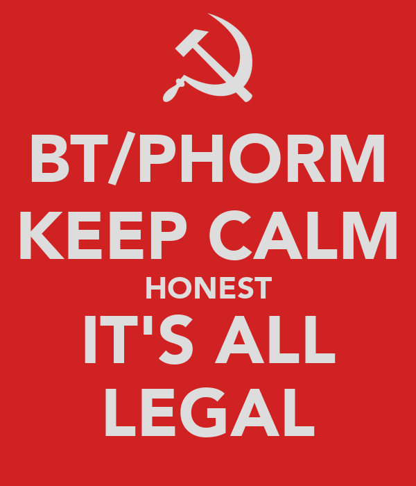 BT/PHORM KEEP CALM HONEST IT'S ALL LEGAL