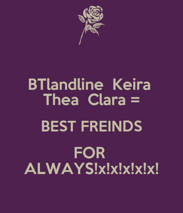 BTlandline  Keira  Thea  Clara = BEST FREINDS FOR  ALWAYS!x!x!x!x!x!