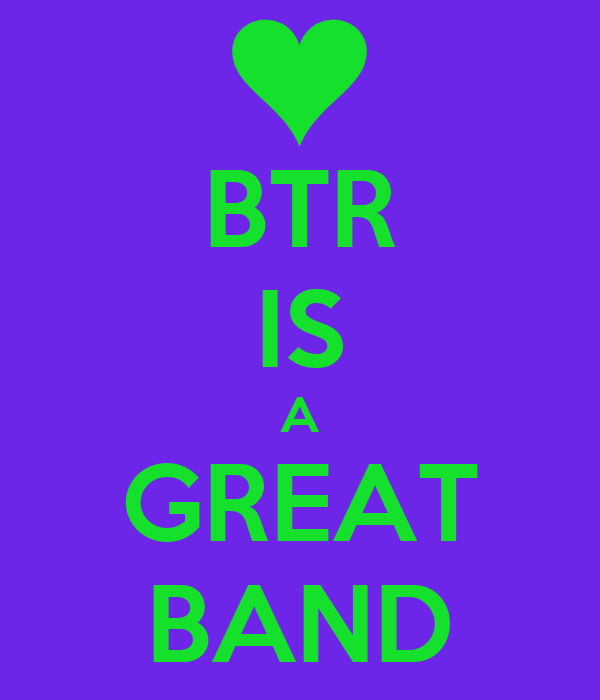 BTR IS A GREAT BAND
