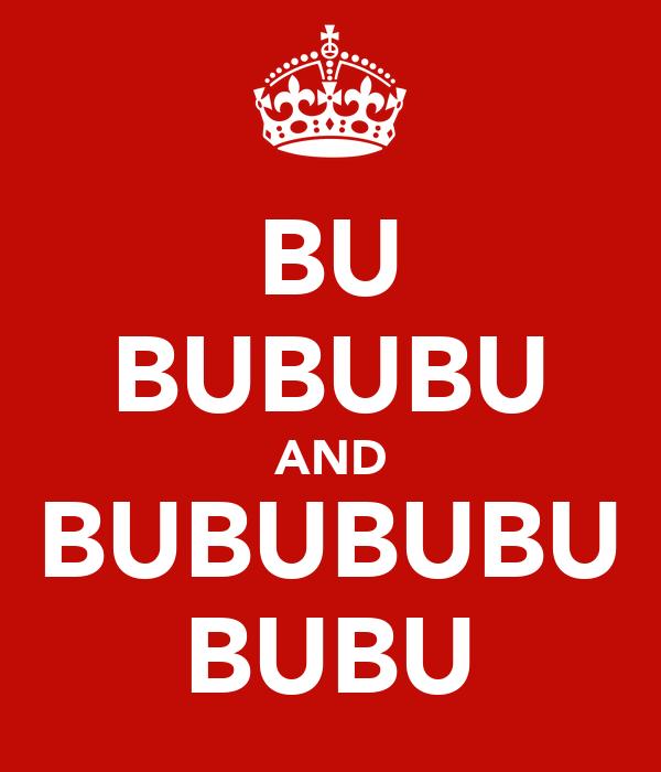 BU BUBUBU AND BUBUBUBU BUBU