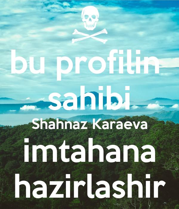 bu profilin  sahibi Shahnaz Karaeva imtahana hazirlashir