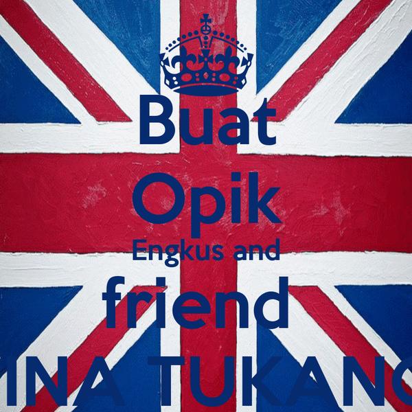 Buat Opik Engkus and friend  WANINA TUKANGEUN