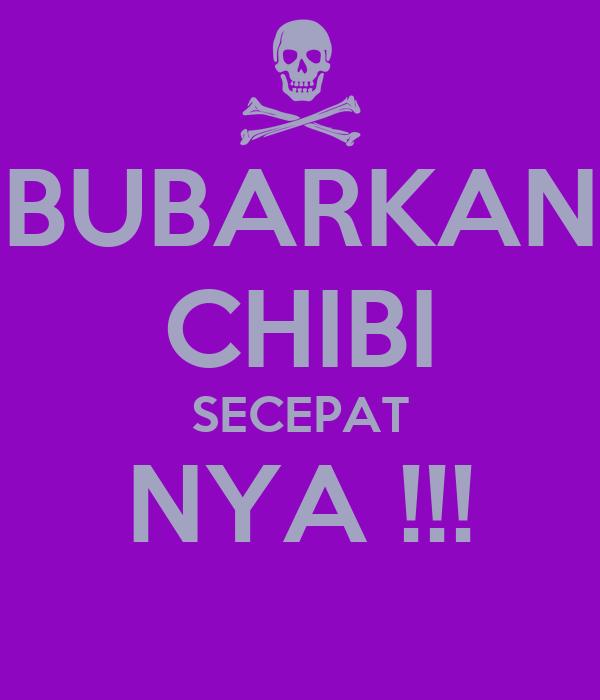 BUBARKAN CHIBI SECEPAT NYA !!!