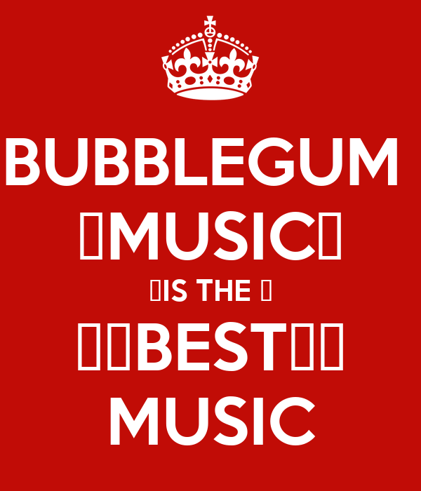 BUBBLEGUM  ♡MUSIC♥ ♥IS THE ♥ ♥♥BEST♥♥ MUSIC