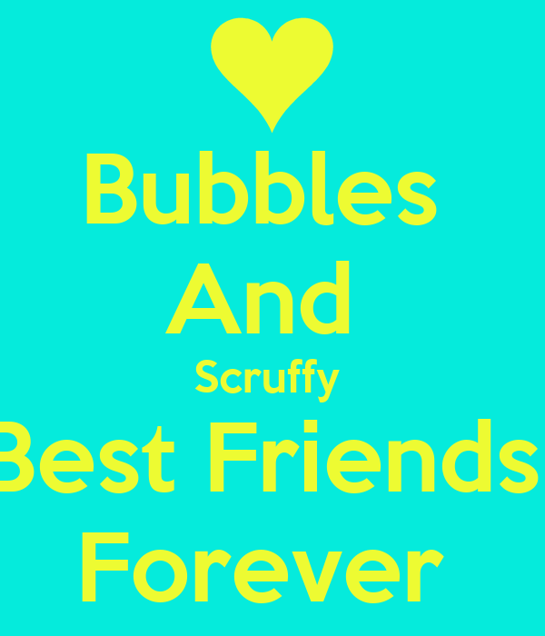 Bubbles  And  Scruffy  Best Friends  Forever