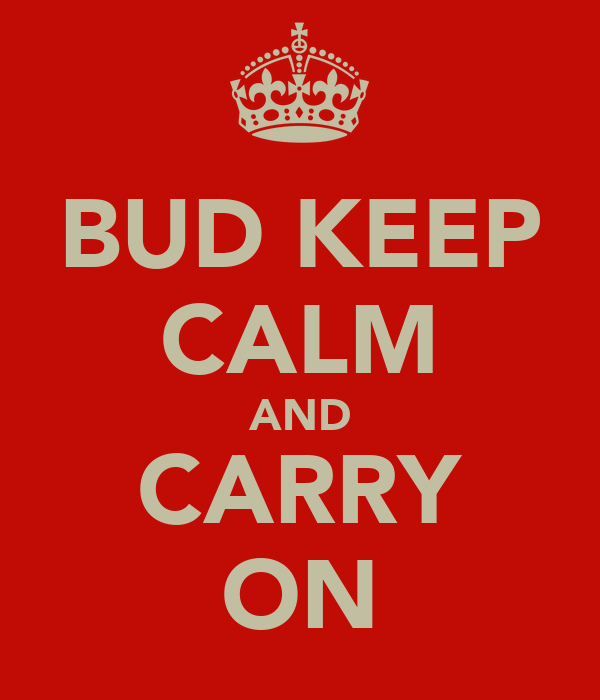 BUD KEEP CALM AND CARRY ON