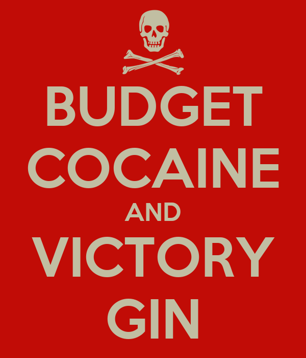 BUDGET COCAINE AND VICTORY GIN