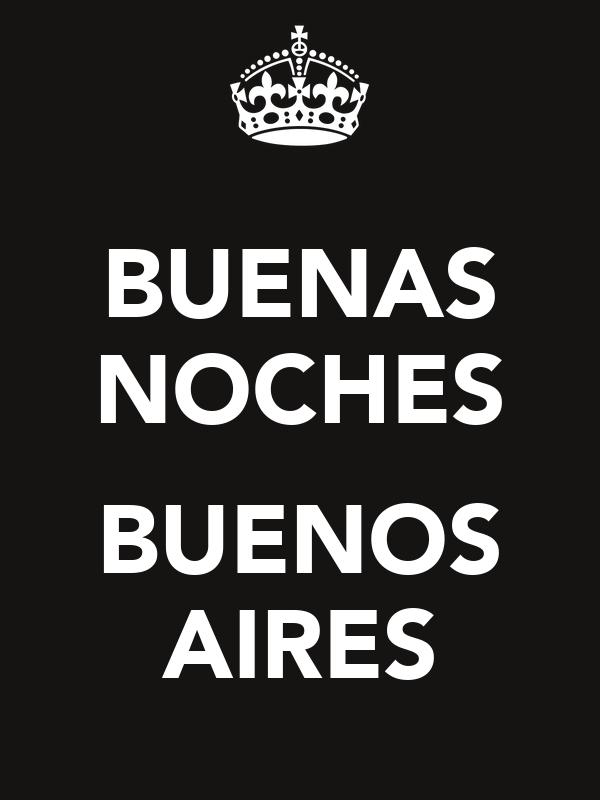 BUENAS NOCHES  BUENOS AIRES