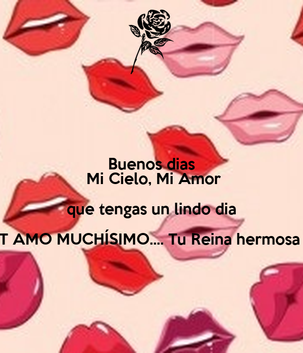 Buenos Dias Mi Cielo Mi Amor Que Tengas Un Lindo Dia T Amo