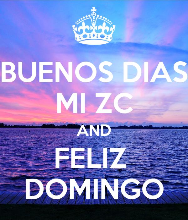 BUENOS DIAS MI ZC AND FELIZ  DOMINGO