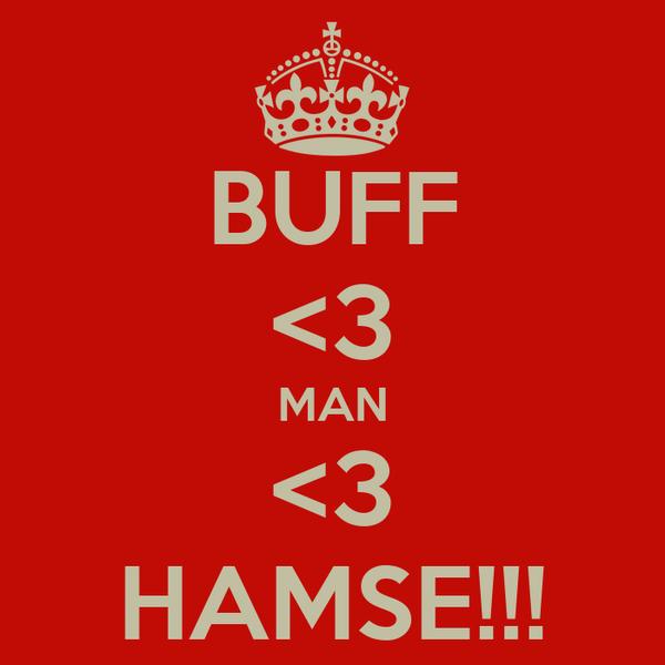 BUFF <3 MAN <3 HAMSE!!!