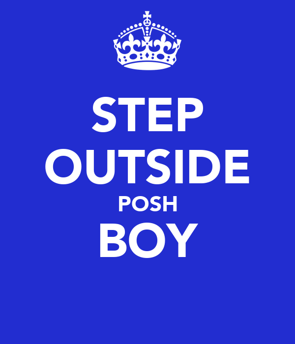 STEP OUTSIDE POSH BOY