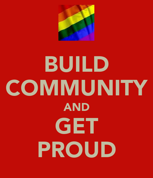 BUILD COMMUNITY AND GET PROUD