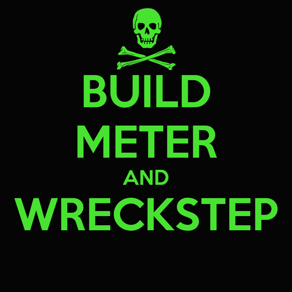 BUILD METER AND WRECKSTEP
