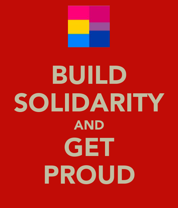 BUILD SOLIDARITY AND GET PROUD