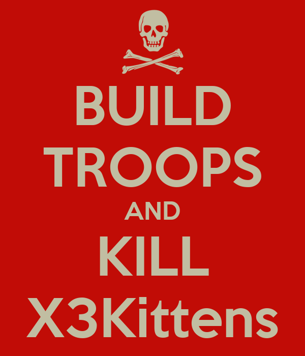 BUILD TROOPS AND KILL X3Kittens