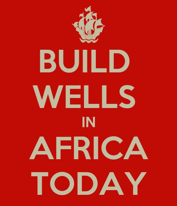 BUILD  WELLS  IN AFRICA TODAY