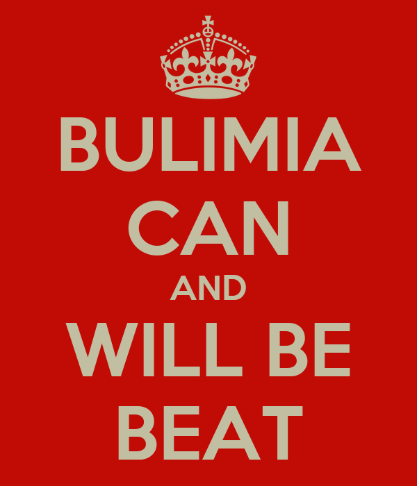 BULIMIA CAN AND WILL BE BEAT