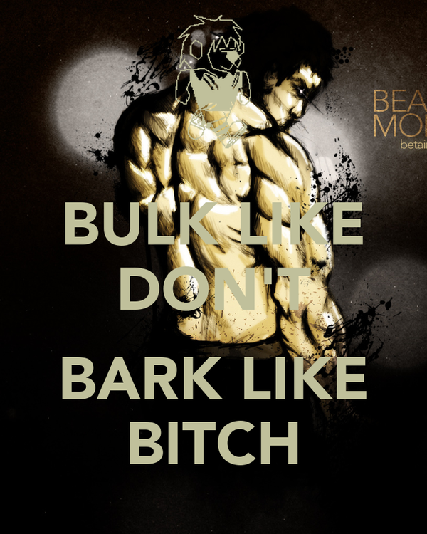 BULK LIKE DON'T  BARK LIKE BITCH