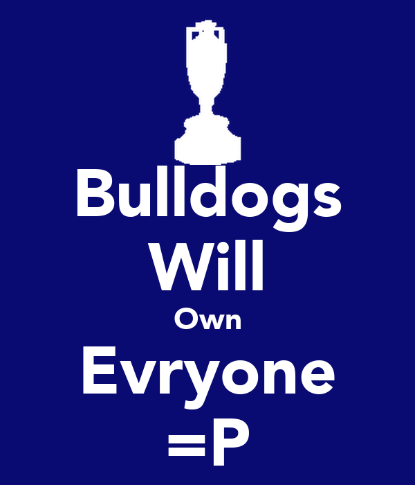 Bulldogs Will Own Evryone =P
