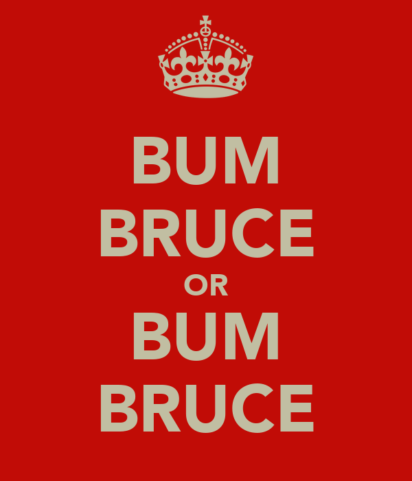 BUM BRUCE OR BUM BRUCE