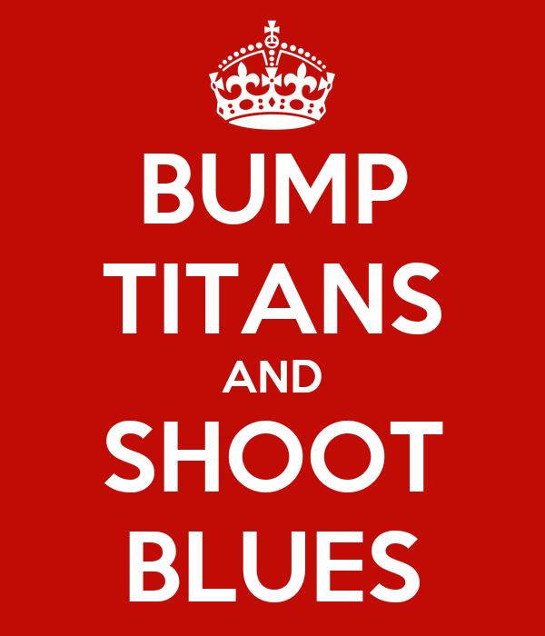 BUMP TITANS AND SHOOT BLUES