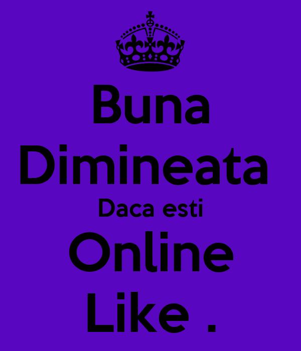 Buna Dimineata  Daca esti Online Like .